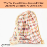 Why You Should Choose Custom Printed Drawstring Backpacks As Custom Gifts