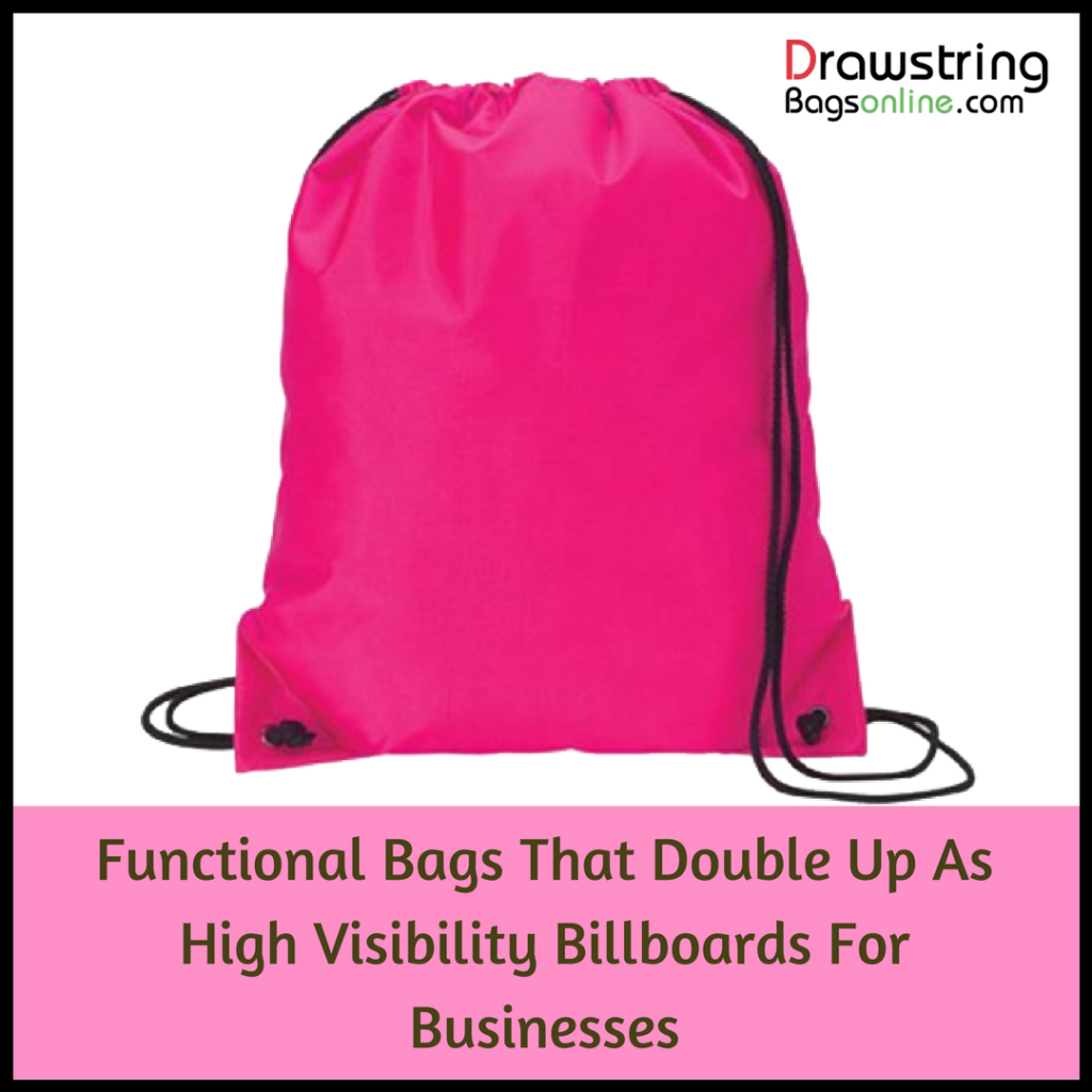 Drawstring Bags- Functional Bags That Double Up As High Visibility Billboards For Businesses