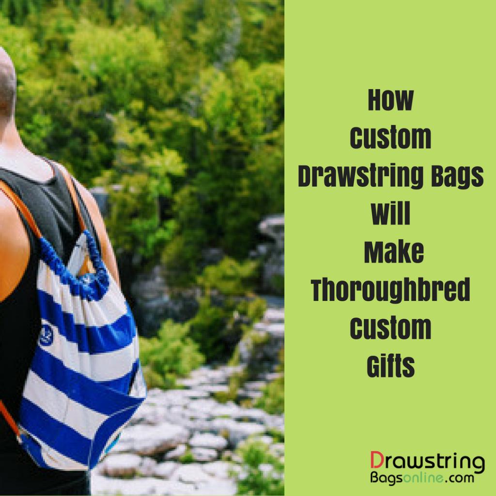 How Custom Drawstring Bags Will Make Thoroughbred Custom Gifts