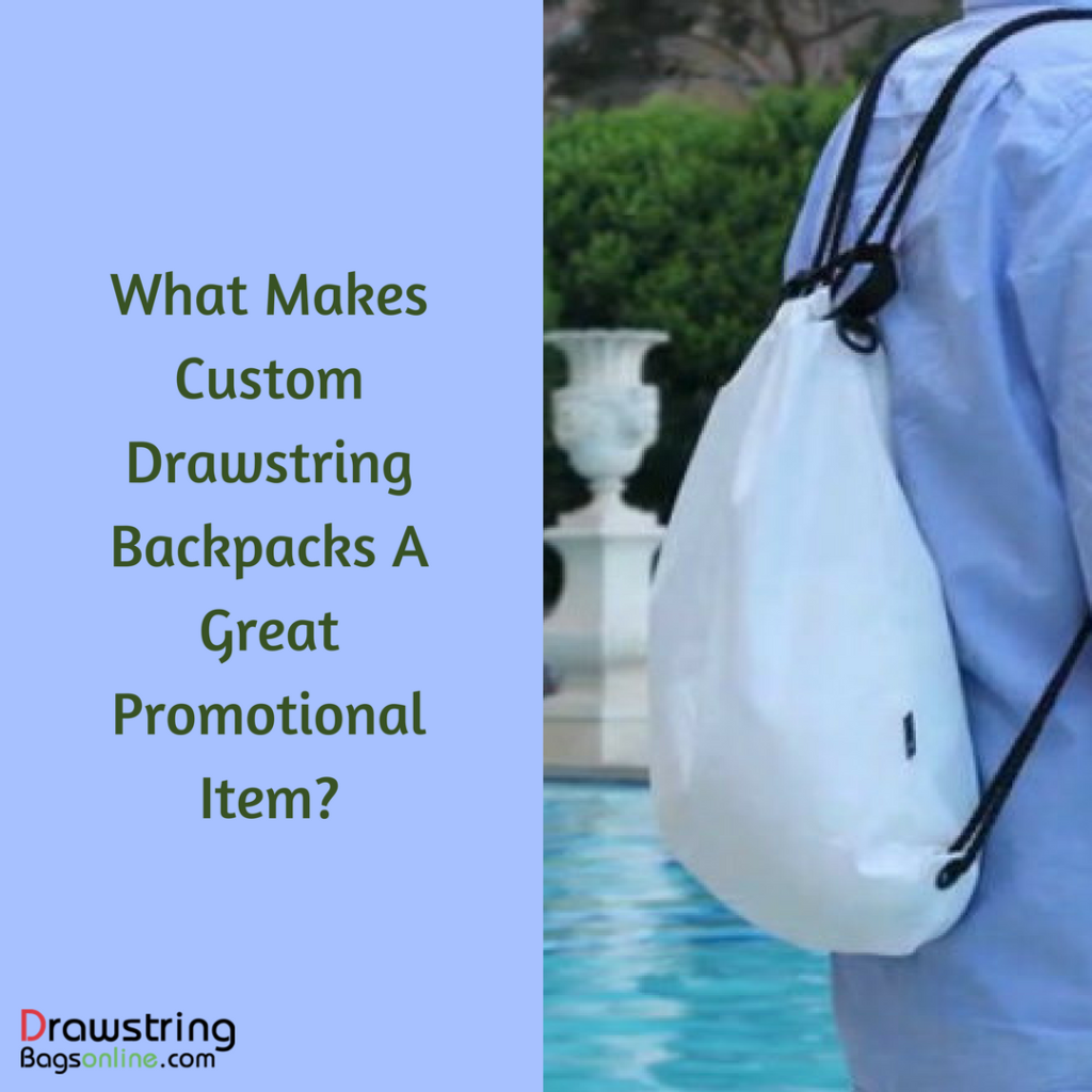 What Makes Custom Drawstring Backpacks A Great Promotional Item_